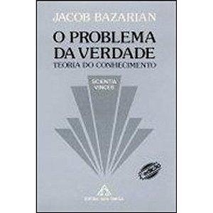 O Problema de Verdade: Teoria do Conhecimento - Jacob Bazarian