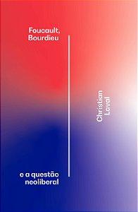Foucault Bourdieu e a Questao Neoliberal - Christian Laval