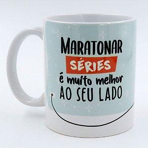 Caneca Maratonar Séries é muito Melhor ao seu Lado