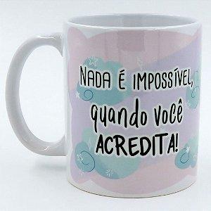 Caneca Nada é impossível quando você acredita