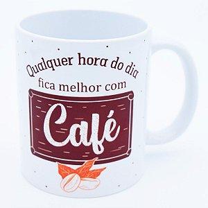 Caneca Qualquer Hora do Dia Fica Melhor com Café