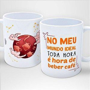 Caneca No Meu Mundo Ideal Toda Hora é Hora de Beber Café
