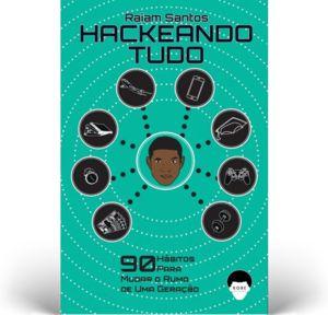 Hackeando Tudo: 90 Hábitos Para Mudar o Rumo de Uma Geração