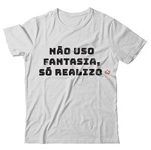 Camiseta Não Uso Fantasia Só Realizo