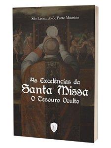 PRÉ-VENDA: As Excelências da Santa Missa - O Tesouro Oculto - São Leonardo de Porto Maurício