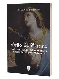 Grito de Alarme - Ante um Insulto Infernal Contra o Culto da Virgem Imaculada - Pe. Júlio Maria de Lombaerde