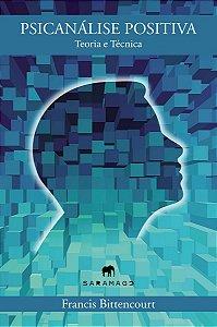 Psicanálise Positiva - Teoria e Técnica