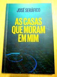 As Casas Que Moram Em Mim. SERÁFICO, J.
