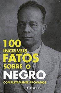 100 Incríveis Fatos Sobre o Negro