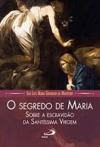 O Segredo de Maria: Sobre a escravidão da Santa Virgem