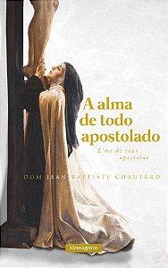 A Alma de Todo Apostolado | Dom Jean-Baptiste Chautard
