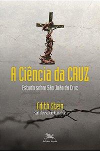 A ciência da Cruz - Estudo sobre São João da Cruz - Edith Stein