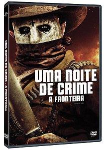 DVD Uma Noite de Crime A Fronteira - Pre venda entrega a partir de 16/12/21