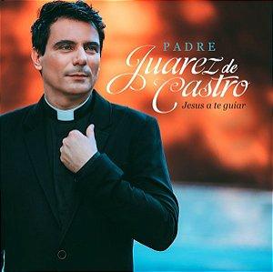 Cd Padre Juarez De Castro - Jesus A Te Guiar