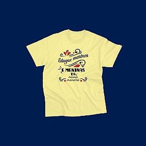 Camiseta Infantil [EDUQUE MENINOS E MENINAS...]