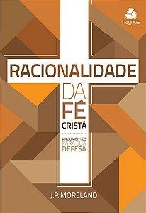 Racionalidade da fé Cristã - Argumentos para sua Defesa