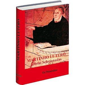 Martinho Lutero Obras Selecionadas - Vol 1 - Os Primórdios Escritos de 1517 a 1519