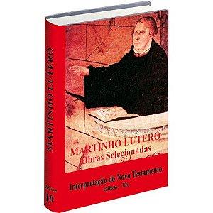 Martinho Lutero Obras Selecionadas - Vol 10 - Interpretação do Novo Testamento - Gálatas - Tito