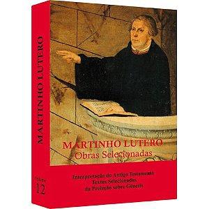 Martinho Lutero Obras Selecionadas - Vol 12 - Interpretação do Antigo Testamento - Textos selecionados da preleção...