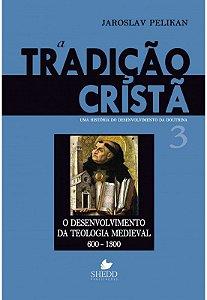 A Tradição Cristã - Uma história do desenvolvimento da doutrina - Volume 3