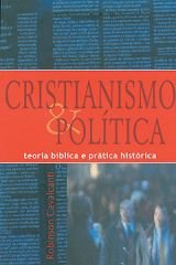 Cristianismo & Política - Teoria bíblica e prática histórica