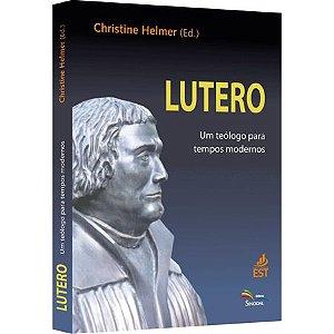 Lutero um Teólogo para Tempos Modernos
