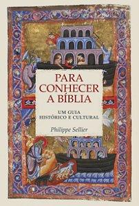 Para Conhecer a Bíblia - Um guia histórico e cultural