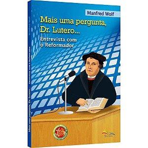 Mais uma Pergunta Dr. Lutero - Entrevista com o Reformador