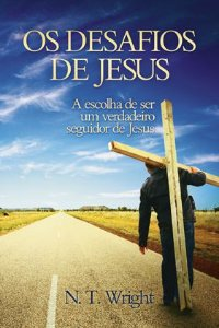 Os desafios de Jesus - A escolha de ser um verdadeiro seguidor de Jesus