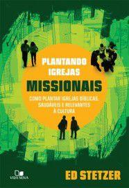 Plantando Igrejas Missionais - Como plantar igrejas bíblicas saudáveis e relevantes à cultura
