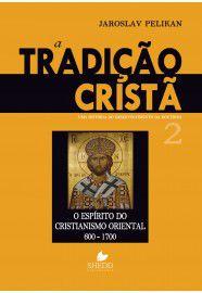 A Tradição Cristã - Uma história do desenvolvimento da doutrina - Vol. 2