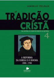 A Tradição cristã - Uma história do desenvolvimento da doutrina - Vol. 4