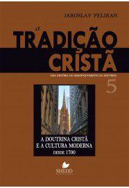 A Tradição cristã - Uma história do desenvolvimento da doutrina - Vol. 5