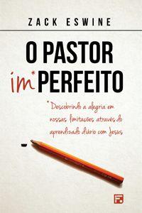 O Pastor Imperfeito - Descobrindo a alegria em nosa limitações através do apredizado diário com Jesus
