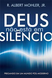 Deus não Está em Silêncio - Pregando em um mundo pós-moderno