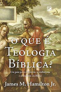 O que é Teologia Bíblica? - Um guia para a história, o simbolismo e os modelos da Bíblia