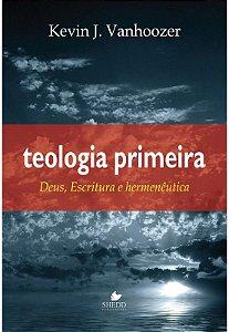 Teologia Primeira - Kevin J. Vanhoozer