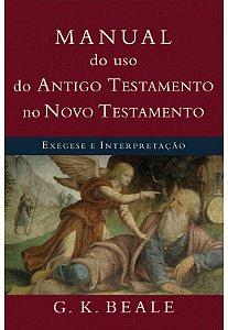 Manual do uso do Antigo testamento no Novo testamento - G. K. Beale