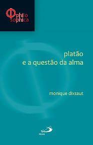 Platão e a questão da alma - Monique Dixaut
