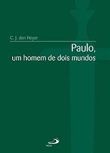 Paulo, um homem de dois mundos  - C. J. den Heyer