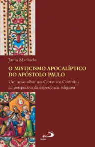 O misticismo apocalíptico do Apóstolo Paulo -  Jonas Machado
