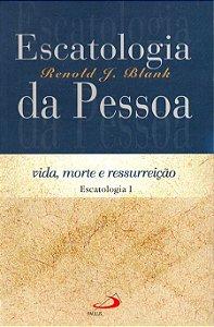 Escatologia da pessoa Vida, morte e ressurreição  - Renold Blank