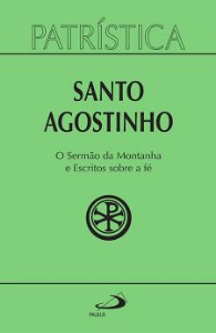Patrística - O Sermão da Montanha e Escritos Sobre a Fé - Vol. 36