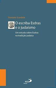 O escriba Esdras e o Judaísmo Um estudo sobre Esdras à luz da tradição -  Donizete Scardelai