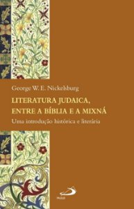 Literatura Judaica entre a Bíblia e a Mixná -  Uma introdução histórica e literária  - George W. E. Nickelsburg