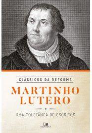 Martinho Lutero - Série clássicos da reforma  uma coletânea de escritos - MARTINHO LUTERO