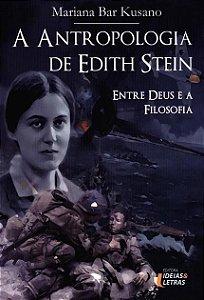 A Antropologia de Edith Stein - Entre Deus e a filosofia