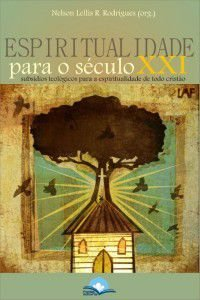 Espiritualidade para o século XXI - subsídios teológicos para a espiritualidade de todo cristão