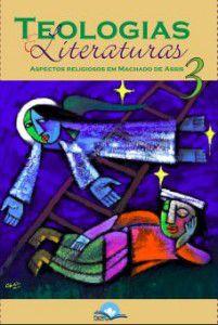 Teologias e Literaturas 3: Aspectos religiosos em Machado de Assis