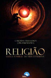 Religião: Luzes e sombras da vida cotidiana